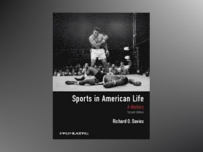 Sports in American Life: A History, 2nd Edition av Richard O. Davies