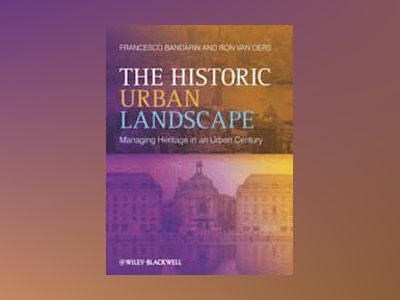 The Historic Urban Landscape: Managing Heritage in an Urban Century av Francesco Bandarin