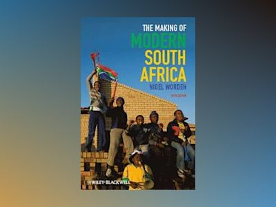 The Making of Modern South Africa: Conquest, Apartheid, Democracy, 5th Edit av Nigel Worden