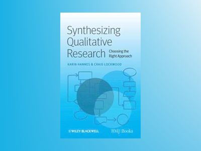 Synthesising Qualitative Research: Choosing the Right Approach av Karin Hannes