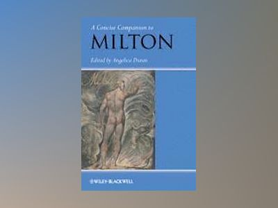 A Concise Companion to Milton av Angelica Duran