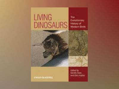 Living Dinosaurs: The Evolutionary History of Modern Birds av Gareth Dyke