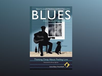 Blues - Philosophy for Everyone: Thinking Deep About Feeling Low av Fritz Allhoff
