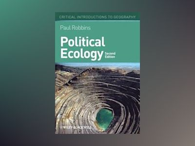 Political Ecology: A Critical Introduction, 2nd Edition av Paul Robbins