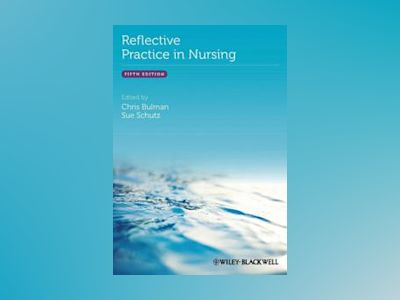 Reflective Practice in Nursing, 5th Edition av Chris Bulman