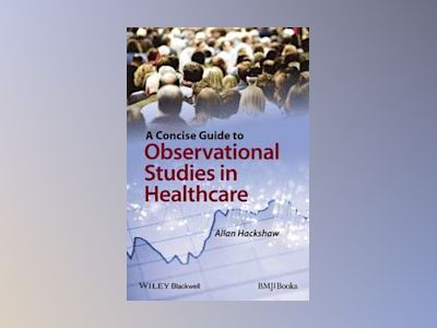 A Concise Guide to Observational Studies in Health Care av Hackshaw