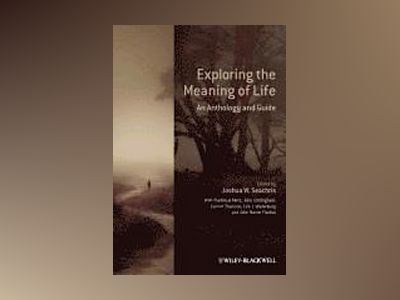 Exploring the Meaning of Life: An Anthology and Guide av Joshua W. Seachris
