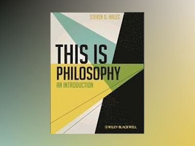 This Is Philosophy: An Introduction av Steven D. Hales