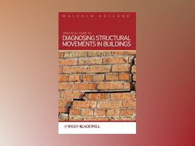 Practical Guide to Diagnosing Structural Movement in Buildings av Holland