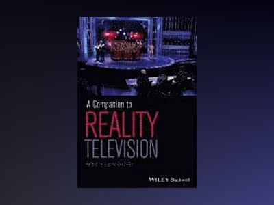 A Companion to Reality Television av Laurie Ouellette