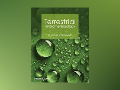Terrestrial Hydrometeorology av W. James Shutteworth