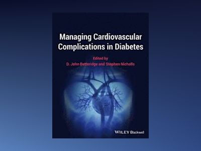 Managing Cardiovascular Complications in Diabetes av D. John Betteridge