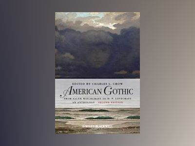 American Gothic: An Anthology from Salem Witchcraft to H. P. Lovecraft, 2nd av Charles L. Crow