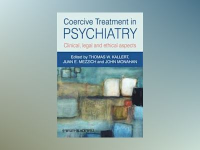 Coercive Treatment in Psychiatry: Clinical, legal and ethical aspects av Thomas W. Kallert