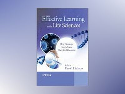 Effective Learning in the Life Sciences: How Students Can Achieve Their Ful av David Adams