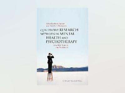 Qualitative Research Methods in Mental Health and Psychotherapy: A Guide fo av David Harper