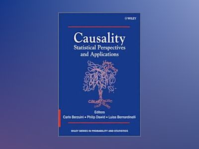 Causality: Statistical Perspectives and Applications av Carlo Berzuini