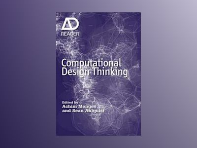 Computational Design Thinking: Computation Design Thinking av Achim Menges
