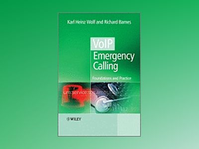 VoIP Emergency Calling: Foundations and Practice av Richard Barnes