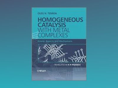 Homogeneous Catalysis with Metal Complexes: Kinetic Aspects and Mechanisms av Oleg N. Temkin