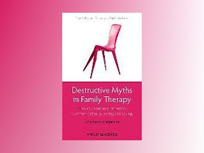 Destructive Myths in Family Therapy: How to Overcome Barriers to Communicat av Daniela Kramer-Moore