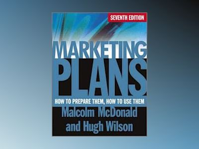 Marketing Plans - How to Prepare Them, How to Use Them, 7th Edition av Malcolm McDonald