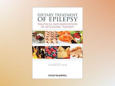 Dietary Treatment of Epilepsy and other Neurological Disorders av Neal