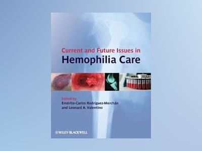 Current and Future Issues in Haemophilia Care av E. Carlos Rodriguez-Merchan
