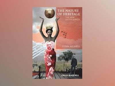 The Nature of Heritage: The New South Africa av Lynn Meskell
