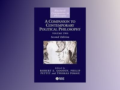 A Companion to Contemporary Political Philosophy, 2nd Edition av Robert E. Goodin