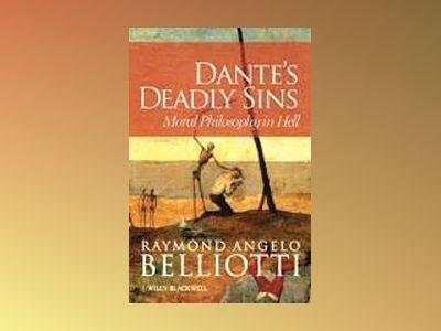 Dante's Deadly Sins: Moral Philosophy In Hell av Raymond Angelo Belliotti