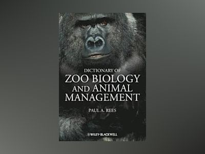 A Dictionary of Zoo Biology and Animal Management av Paul A. Rees