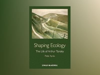 Shaping Ecology: The Life of Arthur Tansley av Peter G. Ayres