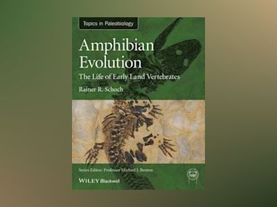Amphibian Evolution: The Life of Early Land Vertebrates av Rainer R. Schoch