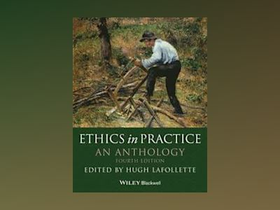 Ethics in Practice: An Anthology, 4th Edition av Hugh LaFollette