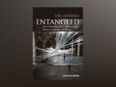 Entangled: An Archaeology of the Relationships between Humans and Things av Ian Hodder