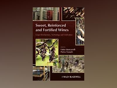 Sweet, Reinforced and Fortified Wines: Grape Biochemistry, Technology and V av Fabio Mencarelli