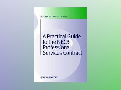 Practical Guide to the NEC3 Professional Services Contract av Michael Rowlinson
