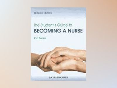 The Student's Guide to Becoming a Nurse av Peate
