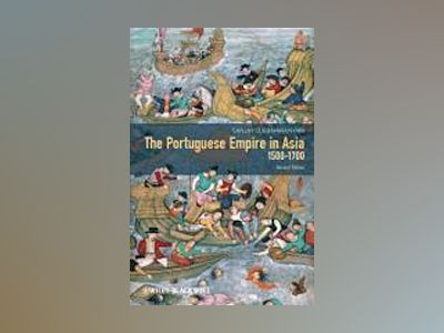 The Portuguese Empire in Asia, 1500-1700: A Political and Economic History, av Sanjay Subrahmanyam