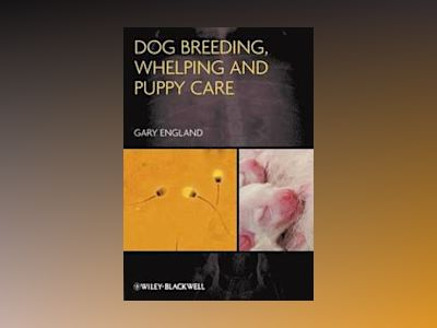 Dog Breeding, Whelping and Puppy Care av Gary England