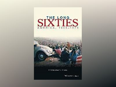 The Long Sixties: America, 1954-1974 av Christopher Strain