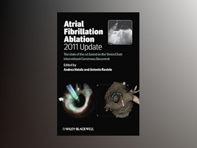 Atrial Fibrillation Ablation, 2011 update - The State of the Art based on t av Andrea Natale