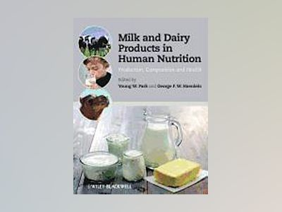Milk and Dairy Products in Human Nutrition: Composition, Production and Hea av Young W. Park