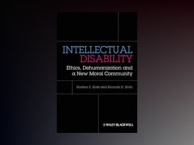 Intellectual Disability: Ethics, Dehumanization and a New Moral Community av Heather Keith