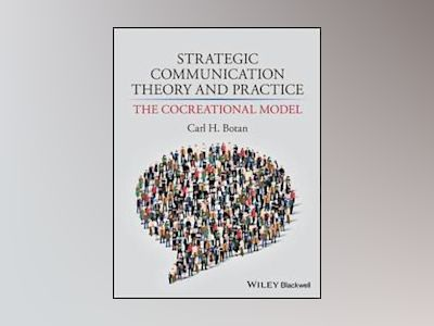 Strategic Communication Theory and Practice: The Cocreational Model av Carl Botan
