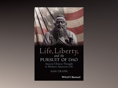 Life, Liberty, and the Pursuit of Dao: Ancient Chinese Thought in Modern Am av Sam Crane