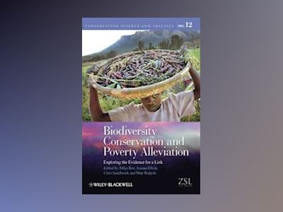 Biodiversity Conservation and Poverty Alleviation: Exploring the Evidence f av Dilys Roe