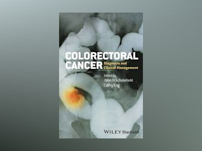 Colorectal Cancer: Diagnosis and Clinical Management av John Scholefield