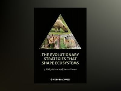 The Evolutionary Strategies that Shape Ecosystems av J. Philip Grime